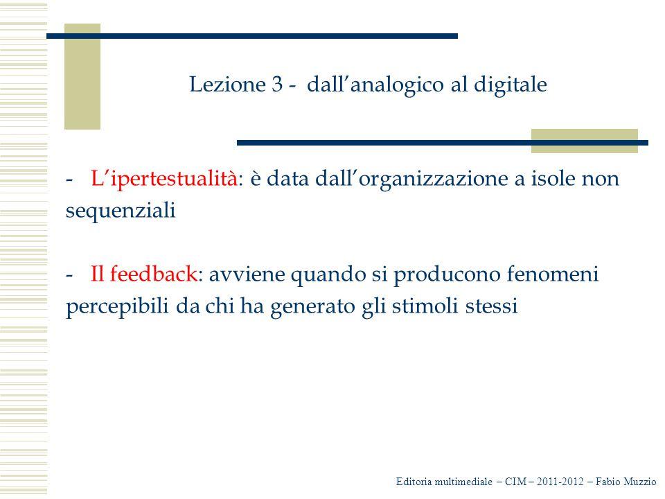 Lezione 3 - dall'analogico al digitale -L'ipertestualità: è data dall'organizzazione a isole non sequenziali -Il feedback: avviene quando si producono
