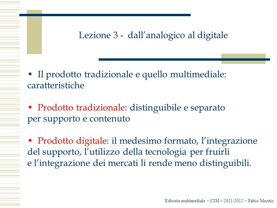 Lezione 3 - dall'analogico al digitale Il prodotto tradizionale e quello multimediale: caratteristiche Prodotto tradizionale: distinguibile e separato