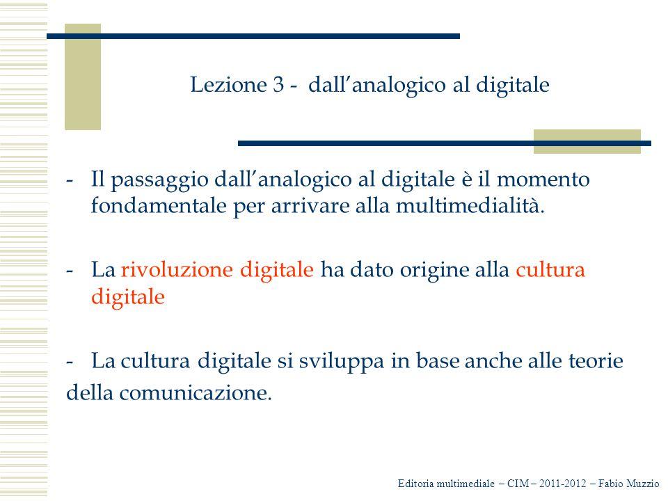 Lezione 3 - dall'analogico al digitale -Il passaggio dall'analogico al digitale è il momento fondamentale per arrivare alla multimedialità. -La rivolu