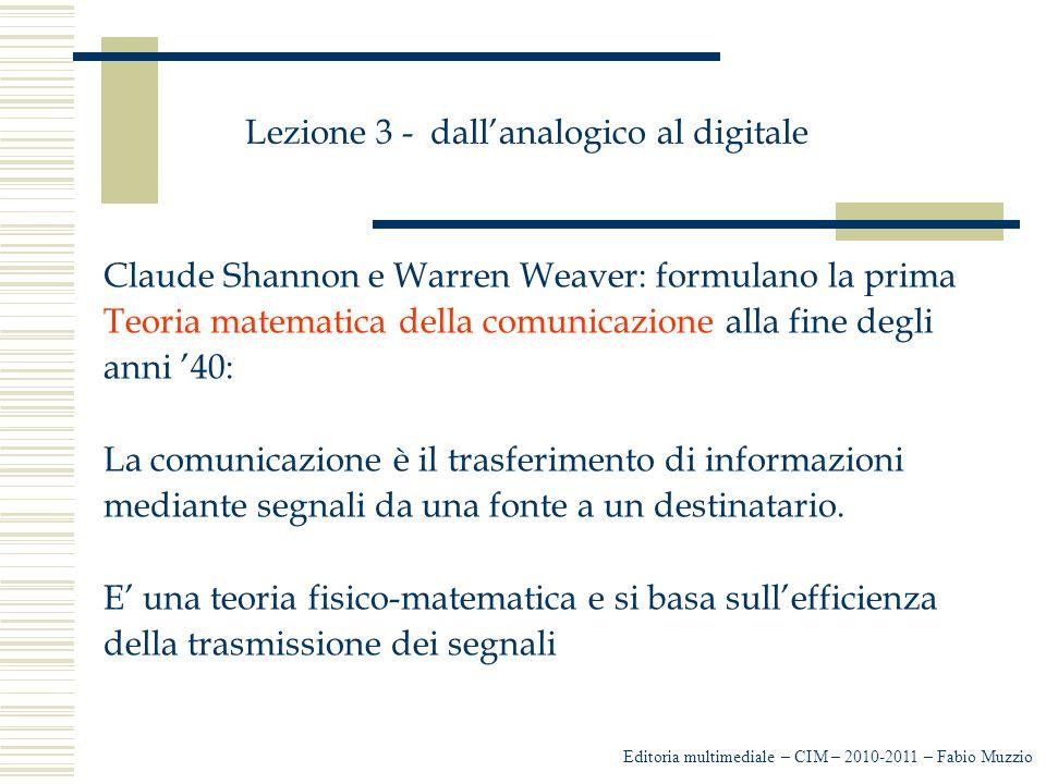 Lezione 3 - dall'analogico al digitale Claude Shannon e Warren Weaver: formulano la prima Teoria matematica della comunicazione alla fine degli anni '