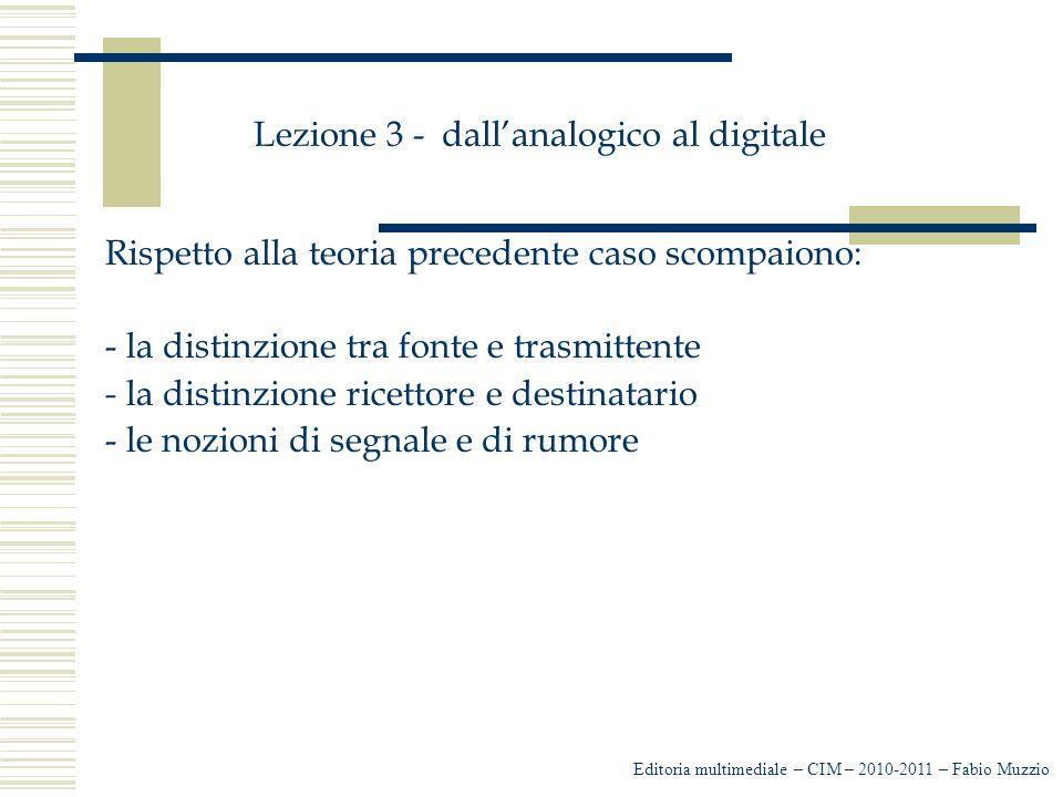 Lezione 3 - dall'analogico al digitale Rispetto alla teoria precedente caso scompaiono: - la distinzione tra fonte e trasmittente - la distinzione ric