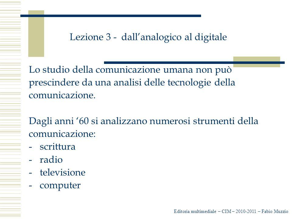 Lezione 3 - dall'analogico al digitale Lo studio della comunicazione umana non può prescindere da una analisi delle tecnologie della comunicazione. Da