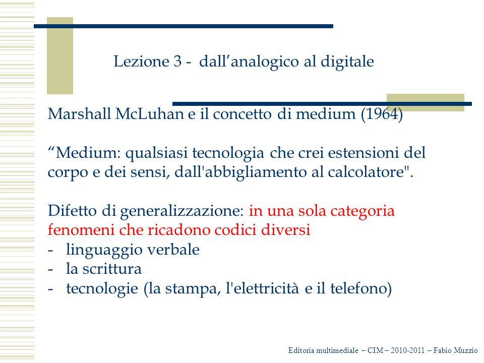 """Lezione 3 - dall'analogico al digitale Marshall McLuhan e il concetto di medium (1964) """"Medium: qualsiasi tecnologia che crei estensioni del corpo e d"""