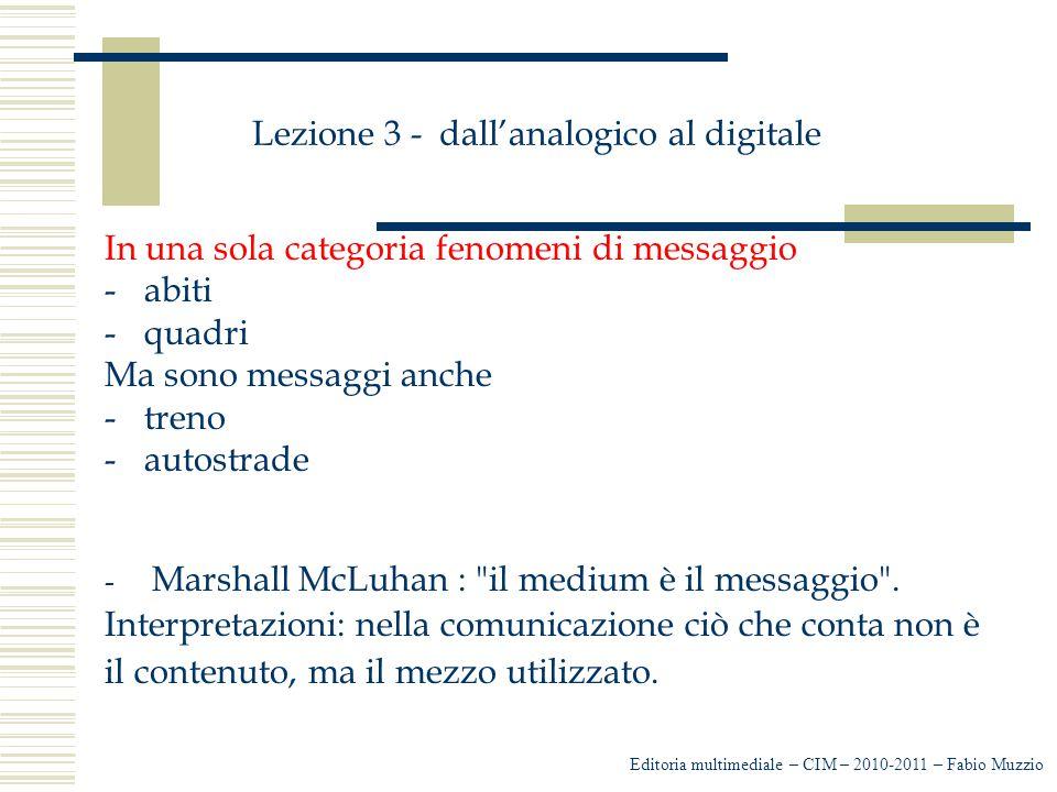 Lezione 3 - dall'analogico al digitale In una sola categoria fenomeni di messaggio -abiti -quadri Ma sono messaggi anche -treno -autostrade - Marshall