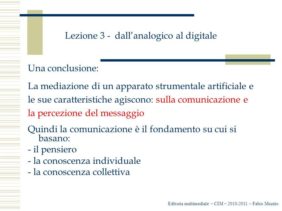 Lezione 3 - dall'analogico al digitale Una conclusione: La mediazione di un apparato strumentale artificiale e le sue caratteristiche agiscono: sulla