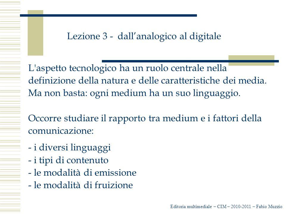 Lezione 3 - dall'analogico al digitale L'aspetto tecnologico ha un ruolo centrale nella definizione della natura e delle caratteristiche dei media. Ma