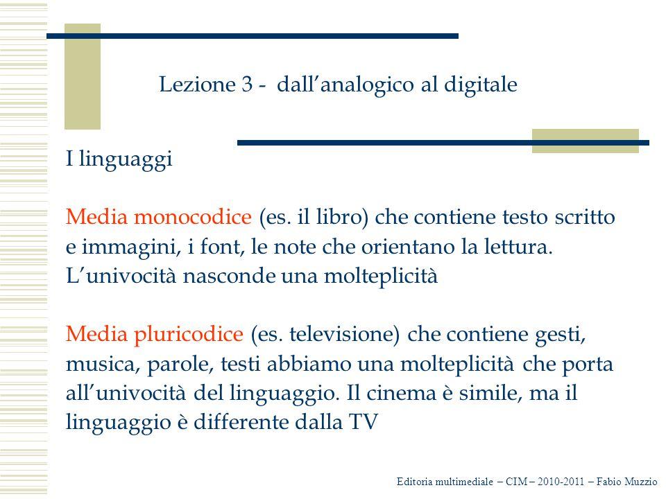 Lezione 3 - dall'analogico al digitale I linguaggi Media monocodice (es. il libro) che contiene testo scritto e immagini, i font, le note che orientan