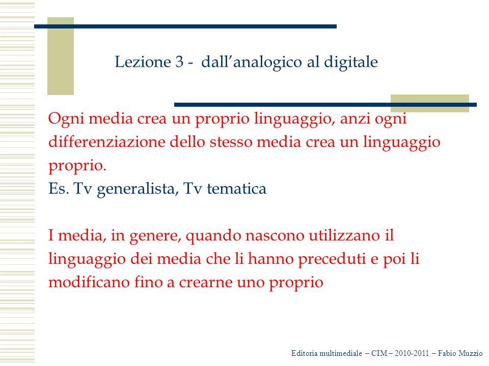 Lezione 3 - dall'analogico al digitale Ogni media crea un proprio linguaggio, anzi ogni differenziazione dello stesso media crea un linguaggio proprio