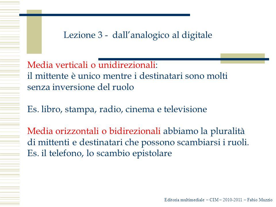 Lezione 3 - dall'analogico al digitale Media verticali o unidirezionali: il mittente è unico mentre i destinatari sono molti senza inversione del ruol