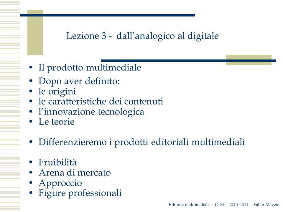 Lezione 3 - dall'analogico al digitale Il prodotto multimediale Dopo aver definito: le origini le caratteristiche dei contenuti l'innovazione tecnolog