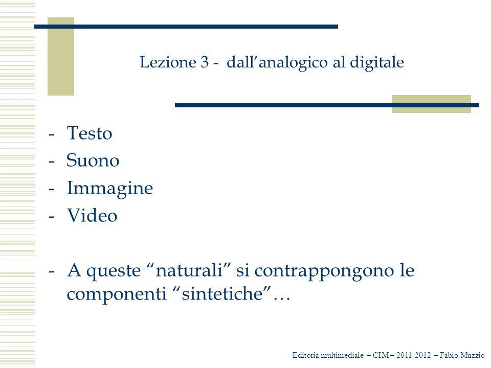 """Lezione 3 - dall'analogico al digitale -Testo -Suono -Immagine -Video -A queste """"naturali"""" si contrappongono le componenti """"sintetiche""""… Editoria mult"""