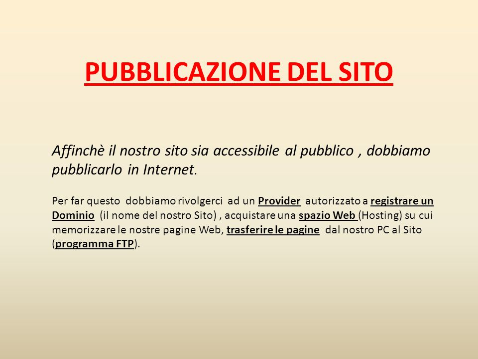 PUBBLICAZIONE DEL SITO Affinchè il nostro sito sia accessibile al pubblico, dobbiamo pubblicarlo in Internet.