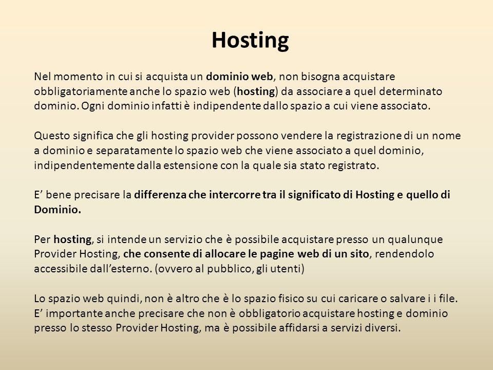 Hosting Nel momento in cui si acquista un dominio web, non bisogna acquistare obbligatoriamente anche lo spazio web (hosting) da associare a quel determinato dominio.