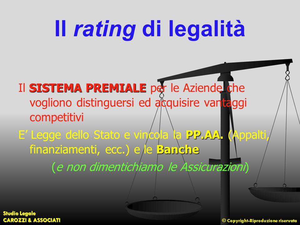 © Copyright-Riproduzione riservata Studio Legale CAROZZI & ASSOCIATI Il rating di legalità SISTEMA PREMIALE Il SISTEMA PREMIALE per le Aziende che vog