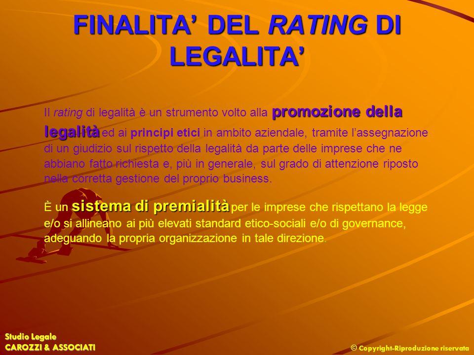 © Copyright-Riproduzione riservata Studio Legale CAROZZI & ASSOCIATI FINALITA' DEL RATING DI LEGALITA' promozione della legalità Il rating di legalità