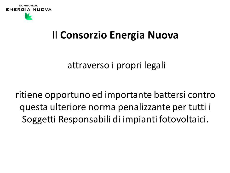 Il Consorzio Energia Nuova attraverso i propri legali ritiene opportuno ed importante battersi contro questa ulteriore norma penalizzante per tutti i Soggetti Responsabili di impianti fotovoltaici.