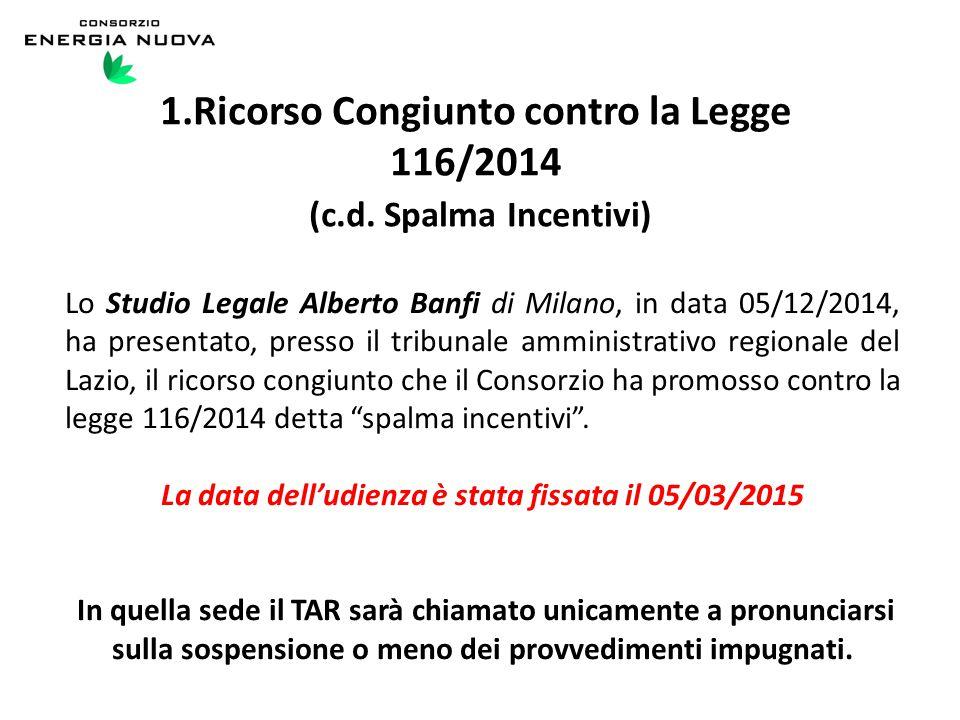 1.Ricorso Congiunto contro la Legge 116/2014 (c.d. Spalma Incentivi) Lo Studio Legale Alberto Banfi di Milano, in data 05/12/2014, ha presentato, pres