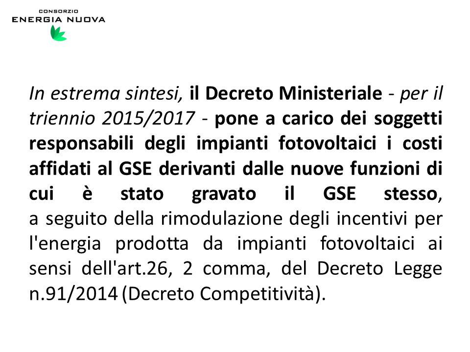 In estrema sintesi, il Decreto Ministeriale - per il triennio 2015/2017 - pone a carico dei soggetti responsabili degli impianti fotovoltaici i costi