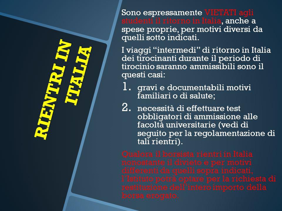 RIENTRI IN ITALIA Sono espressamente VIETATI agli studenti il ritorno in Italia, anche a spese proprie, per motivi diversi da quelli sotto indicati. I