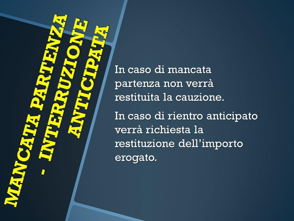 MANCATA PARTENZA - INTERRUZIONE ANTICIPATA In caso di mancata partenza non verrà restituita la cauzione.