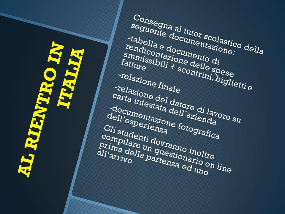 AL RIENTRO IN ITALIA Consegna al tutor scolastico della seguente documentazione: -tabella e documento di rendicontazione delle spese ammissibili + sco