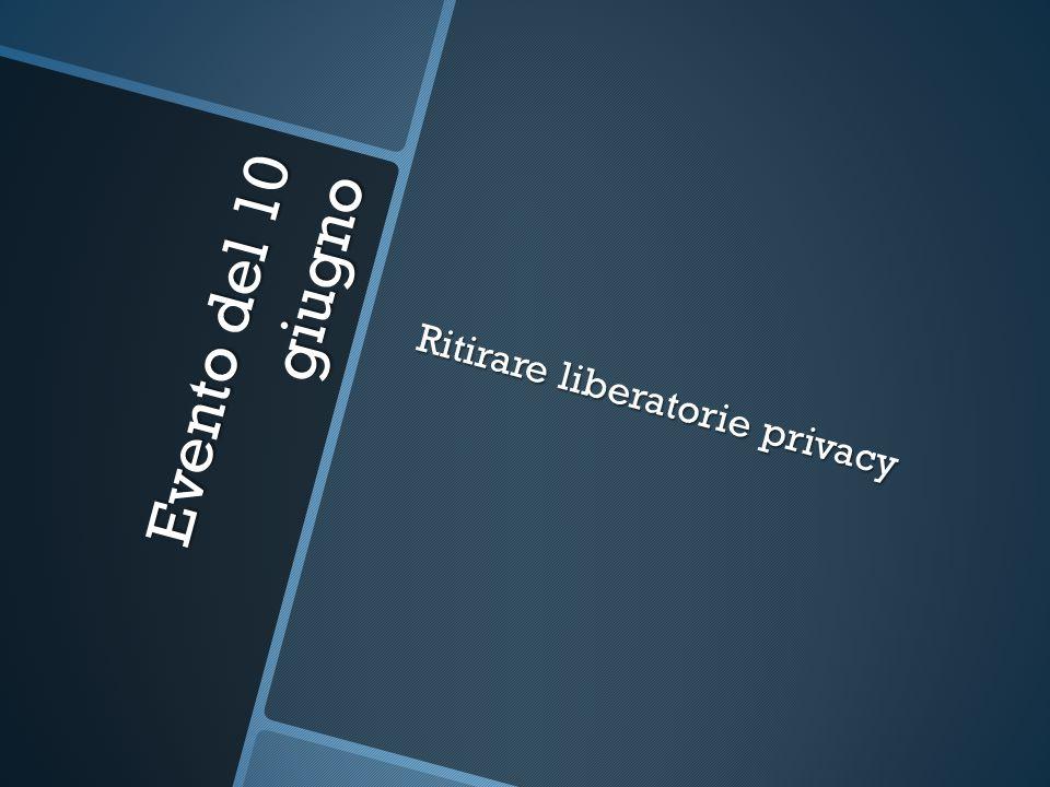 Evento del 10 giugno Ritirare liberatorie privacy