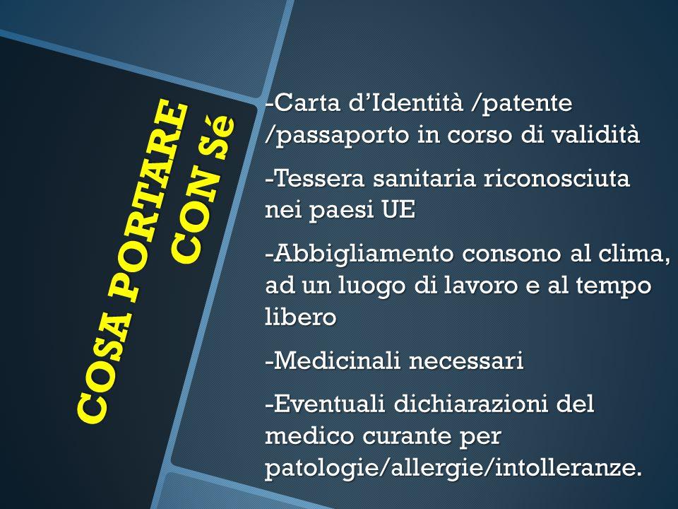 COSA PORTARE CON Sé -Carta d'Identità /patente /passaporto in corso di validità -Tessera sanitaria riconosciuta nei paesi UE -Abbigliamento consono al