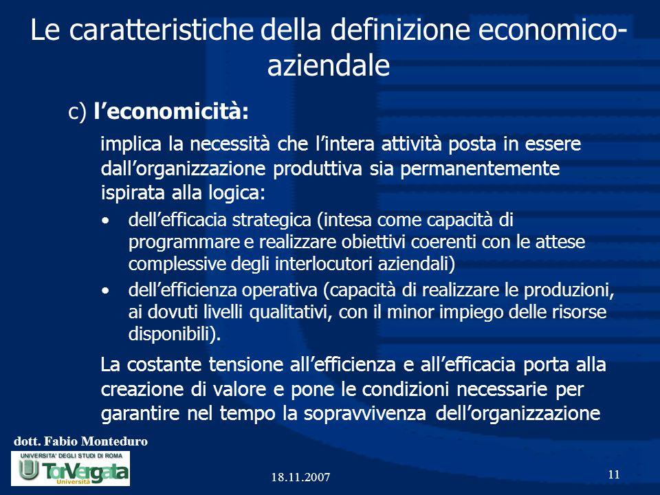dott. Fabio Monteduro 11 18.11.2007 Le caratteristiche della definizione economico- aziendale c) l'economicità: implica la necessità che l'intera atti