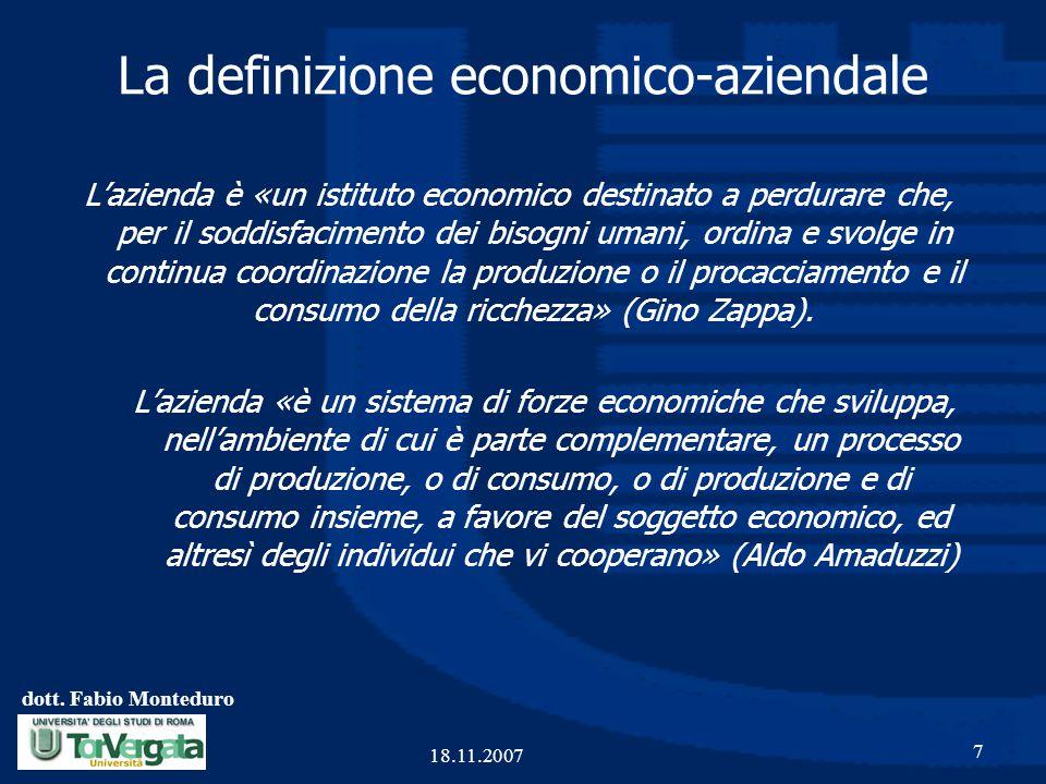 dott. Fabio Monteduro 7 18.11.2007 La definizione economico-aziendale L'azienda è «un istituto economico destinato a perdurare che, per il soddisfacim