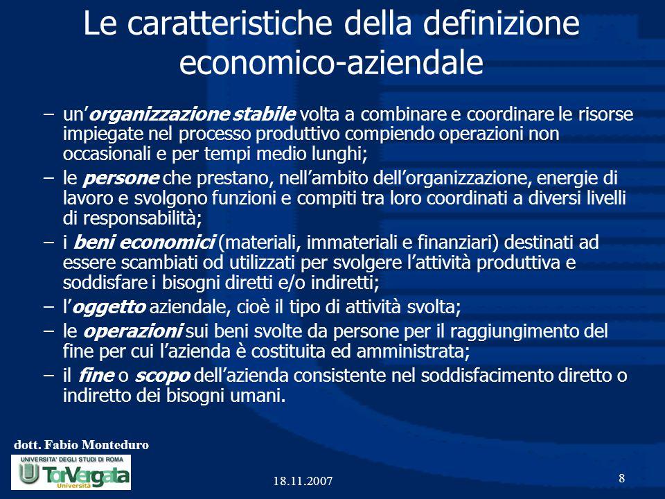 dott. Fabio Monteduro 8 18.11.2007 Le caratteristiche della definizione economico-aziendale –un'organizzazione stabile volta a combinare e coordinare