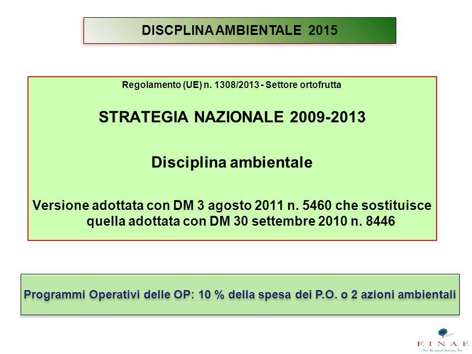 Regolamento (UE) n. 1308/2013 - Settore ortofrutta STRATEGIA NAZIONALE 2009-2013 Disciplina ambientale Versione adottata con DM 3 agosto 2011 n. 5460