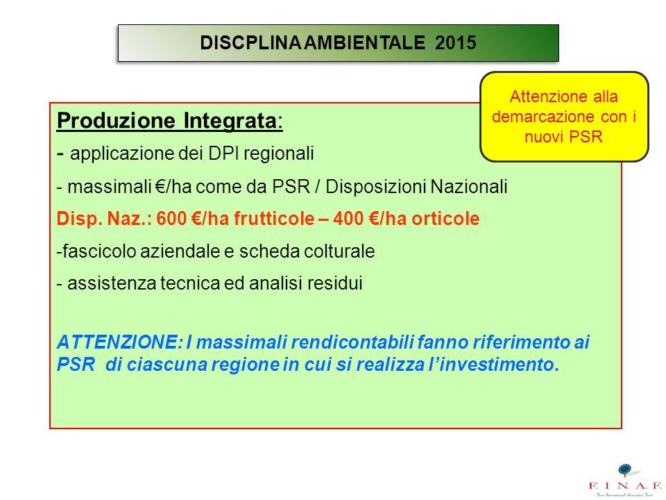 Produzione Integrata: - applicazione dei DPI regionali - massimali €/ha come da PSR / Disposizioni Nazionali Disp. Naz.: 600 €/ha frutticole – 400 €/h