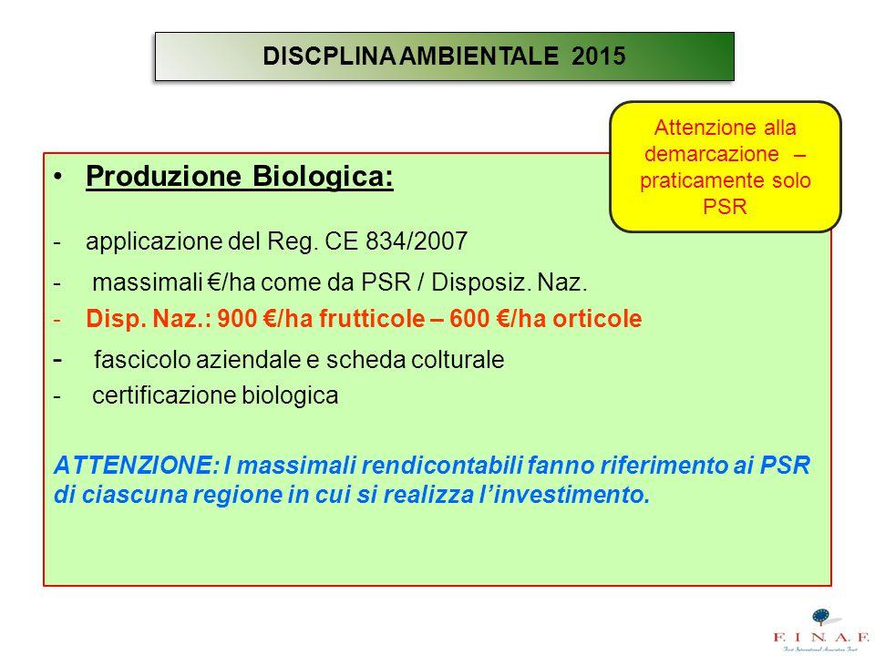 Produzione Biologica: -applicazione del Reg. CE 834/2007 - massimali €/ha come da PSR / Disposiz. Naz. -Disp. Naz.: 900 €/ha frutticole – 600 €/ha ort