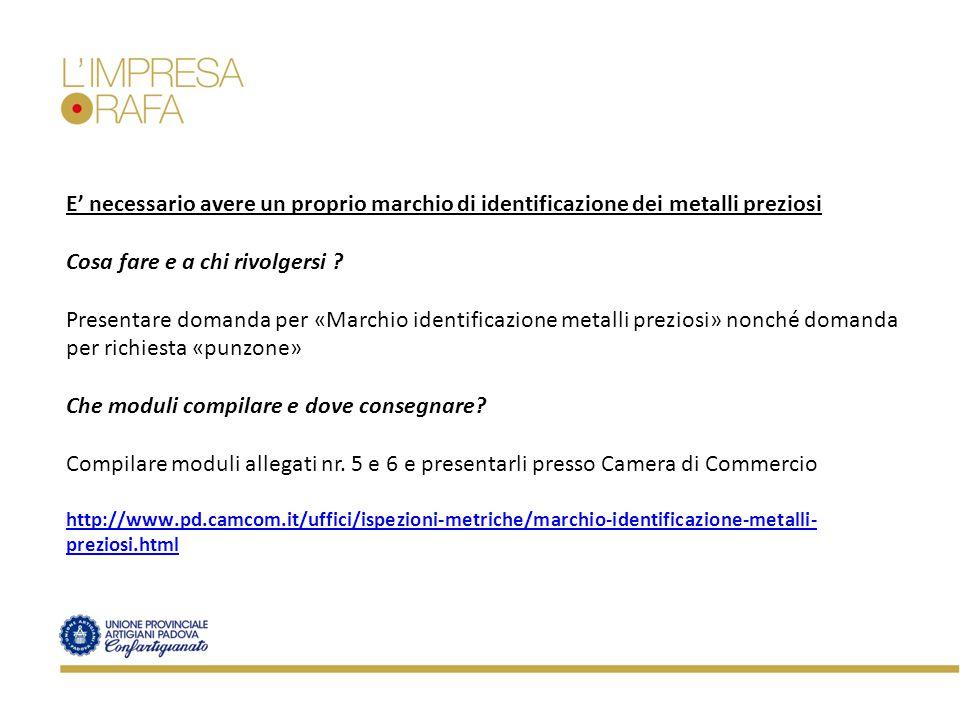 E' necessario avere un proprio marchio di identificazione dei metalli preziosi Cosa fare e a chi rivolgersi ? Presentare domanda per «Marchio identifi