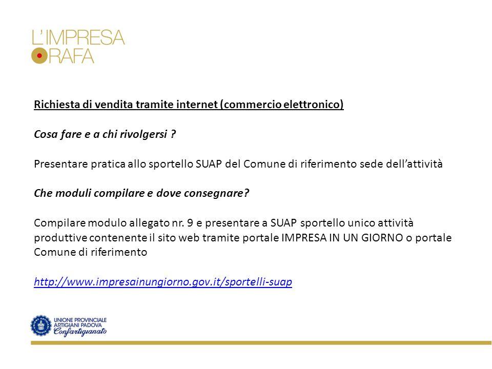 Richiesta di vendita tramite internet (commercio elettronico) Cosa fare e a chi rivolgersi ? Presentare pratica allo sportello SUAP del Comune di rife