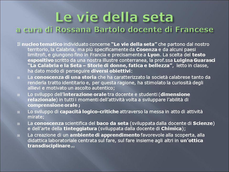 """Il nucleo tematico individuato concerne """"Le vie della seta"""" che partono dal nostro territorio, la Calabria, ma più specificamente da Cosenza e da alcu"""