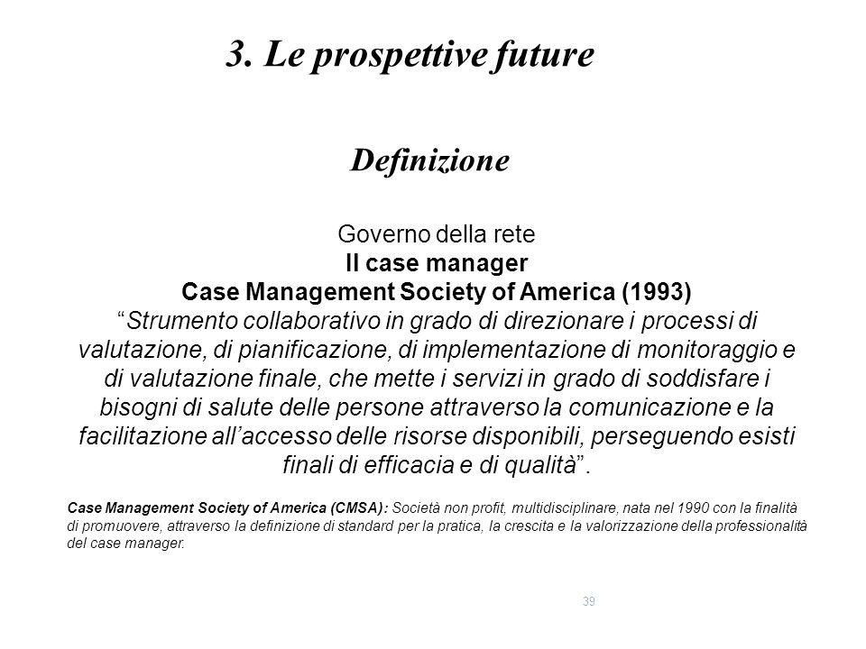 """39 Governo della rete Il case manager Case Management Society of America (1993) """"Strumento collaborativo in grado di direzionare i processi di valutaz"""