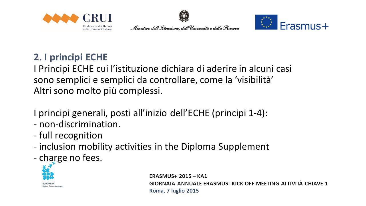 ERASMUS+ 2015 – KA1 GIORNATA ANNUALE ERASMUS: KICK OFF MEETING ATTIVITÀ CHIAVE 1 Roma, 7 luglio 2015 2. I principi ECHE I Principi ECHE cui l'istituzi