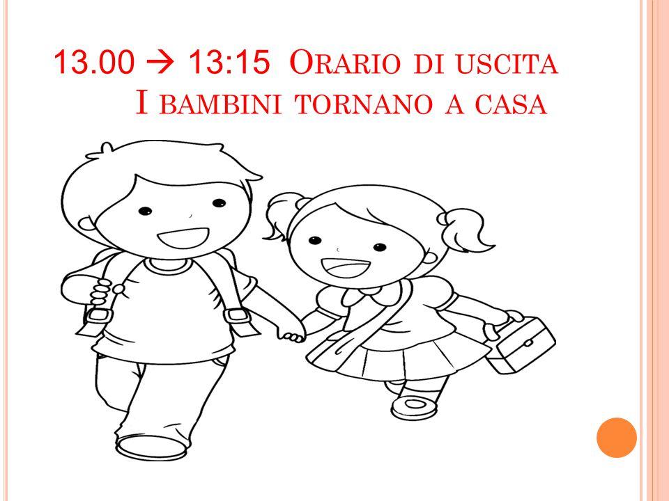 13.00  13:15 O RARIO DI USCITA I BAMBINI TORNANO A CASA