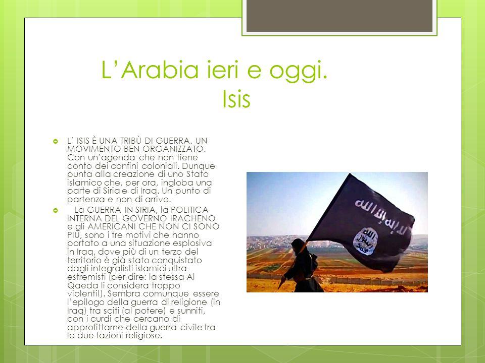L'Arabia ieri e oggi.Isis  L' ISIS È UNA TRIBÙ DI GUERRA.