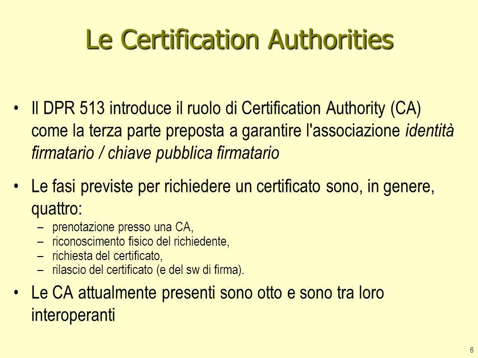 7 Dispositivi di firma La normativa italiana prevede che il processo di firma sia eseguito internamente ad un dispositivo caratterizzato da elevati livelli di sicurezza e di protezione della chiave privata.