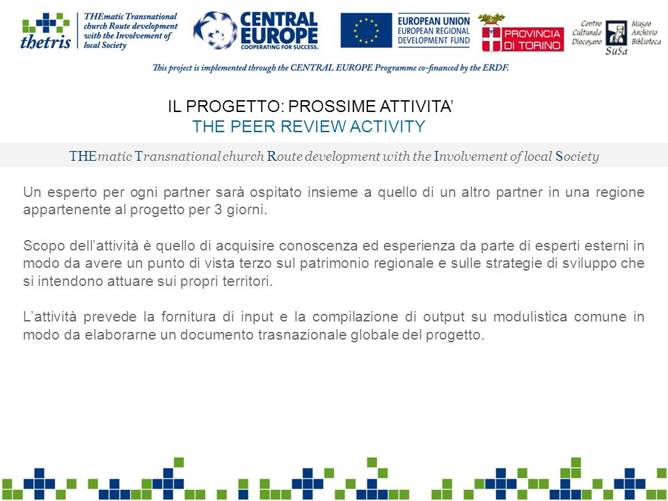 IL PROGETTO: PROSSIME ATTIVITA' THE PEER REVIEW ACTIVITY THE matic T ransnational church R oute development with the I nvolvement of local S ociety Un