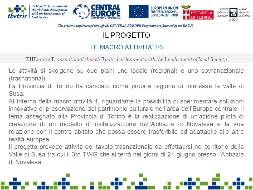 THE matic T ransnational church R oute development with the I nvolvement of local S ociety IL PROGETTO LE MACRO ATTIVITA' 2/3 Le attività si svolgono