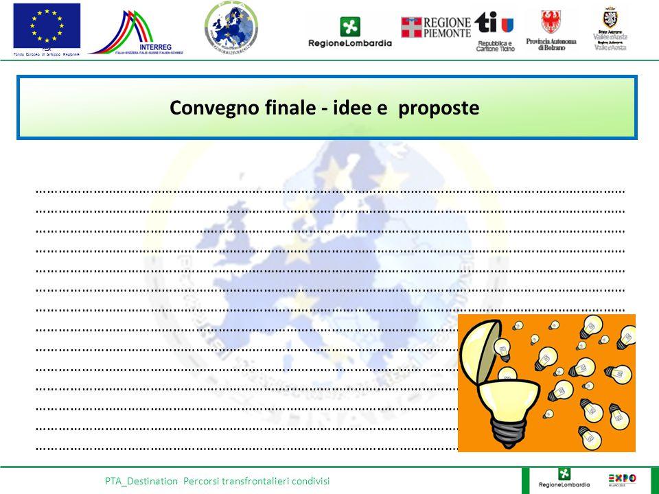 FESR Fondo Europeo di Sviluppo Regionale PTA_Destination Percorsi transfrontalieri condivisi Convegno finale - idee e proposte ………………………………………………………………………………………………………………………………………… ………………………………………………………………………………………………………………………………………… ………………………………………………………………………………………………………………………………………… ………………………………………………………………………………………………………………………………………… ………………………………………………………………………………………………………………………………………… ………………………………………………………………………………………………………………………………………… ………………………………………………………………………………………………………………………………………… ………………………………………………………………………………………………………………………………………… ………………………………………………………………………………………………………………………………………… ………………………………………………………………………………………………………………………………………… ………………………………………………………………………………………………………………………………………… ………………………………………………………………………………………………………………………………………… ………………………………………………………………………………………………………………………………………… ………………………………………………………………………………………………………………………………………….