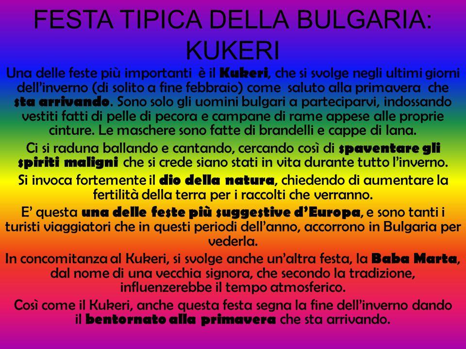 FESTA TIPICA DELLA BULGARIA: KUKERI Una delle feste più importanti è il Kukeri, che si svolge negli ultimi giorni dell'inverno (di solito a fine febbr