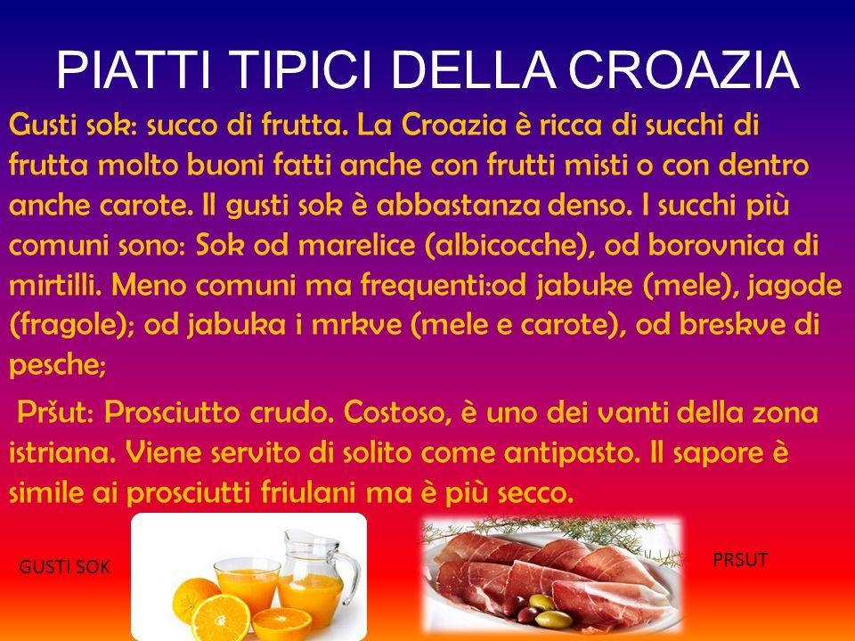 PIATTI TIPICI DELLA CROAZIA Gusti sok: succo di frutta. La Croazia è ricca di succhi di frutta molto buoni fatti anche con frutti misti o con dentro a