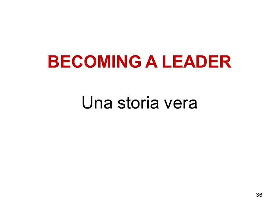 BECOMING A LEADER Una storia vera 36