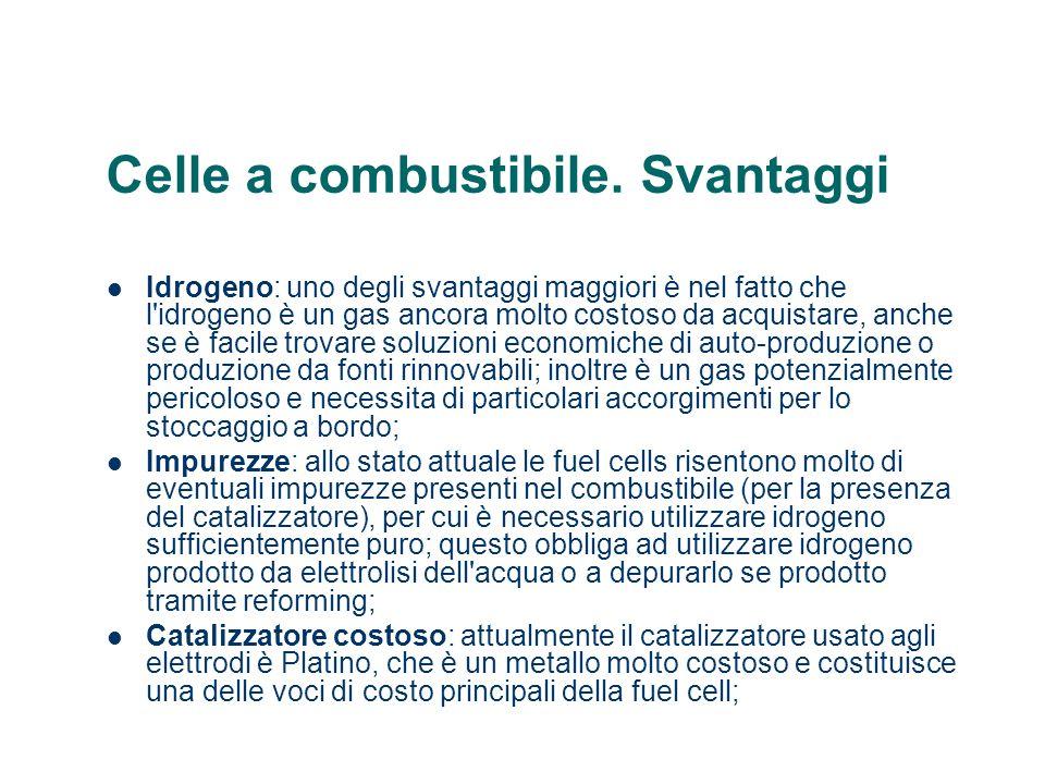 Celle a combustibile. Svantaggi Idrogeno: uno degli svantaggi maggiori è nel fatto che l'idrogeno è un gas ancora molto costoso da acquistare, anche s