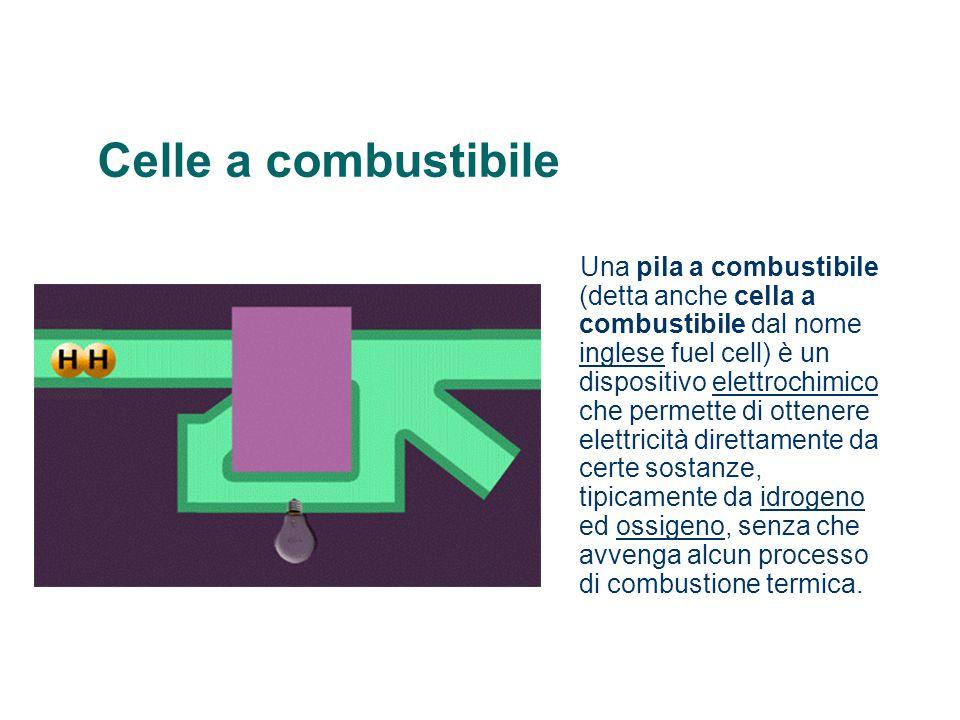 Celle a combustibile Una pila a combustibile (detta anche cella a combustibile dal nome inglese fuel cell) è un dispositivo elettrochimico che permett