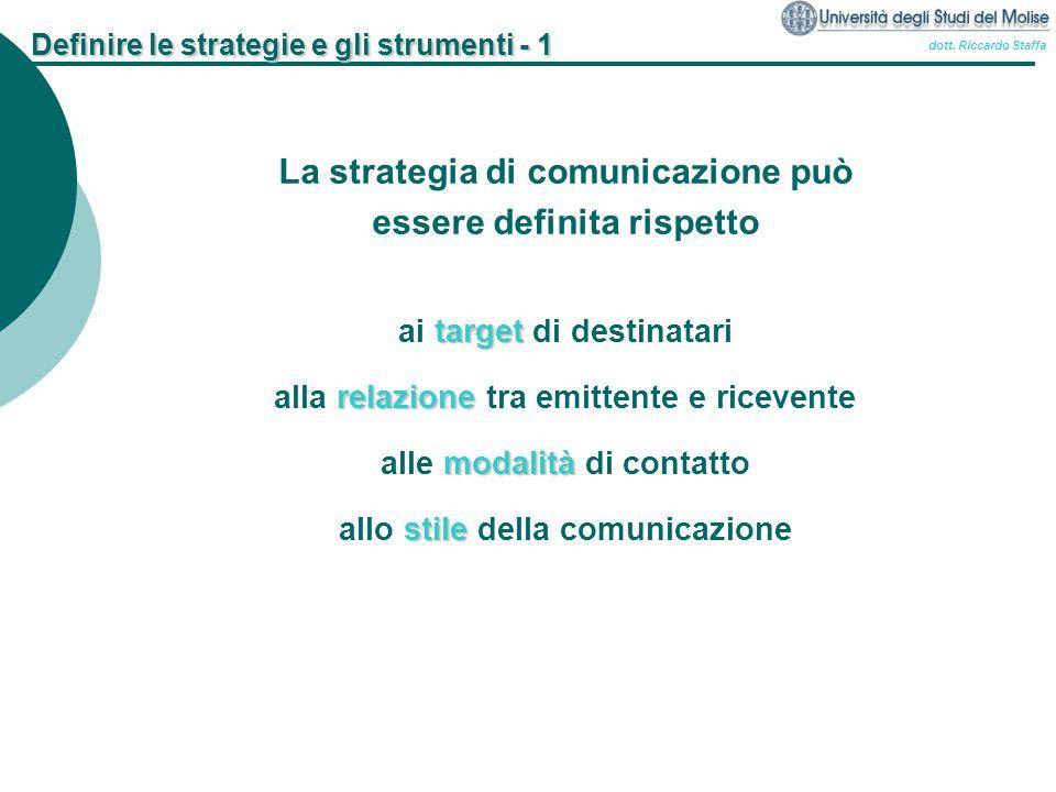 dott. Riccardo Staffa Definire le strategie e gli strumenti - 1 La strategia di comunicazione può essere definita rispetto target ai target di destina